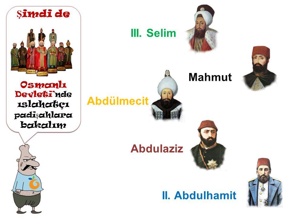 Osmanlı Devleti'nde ıslahatçı padişahlara bakalım