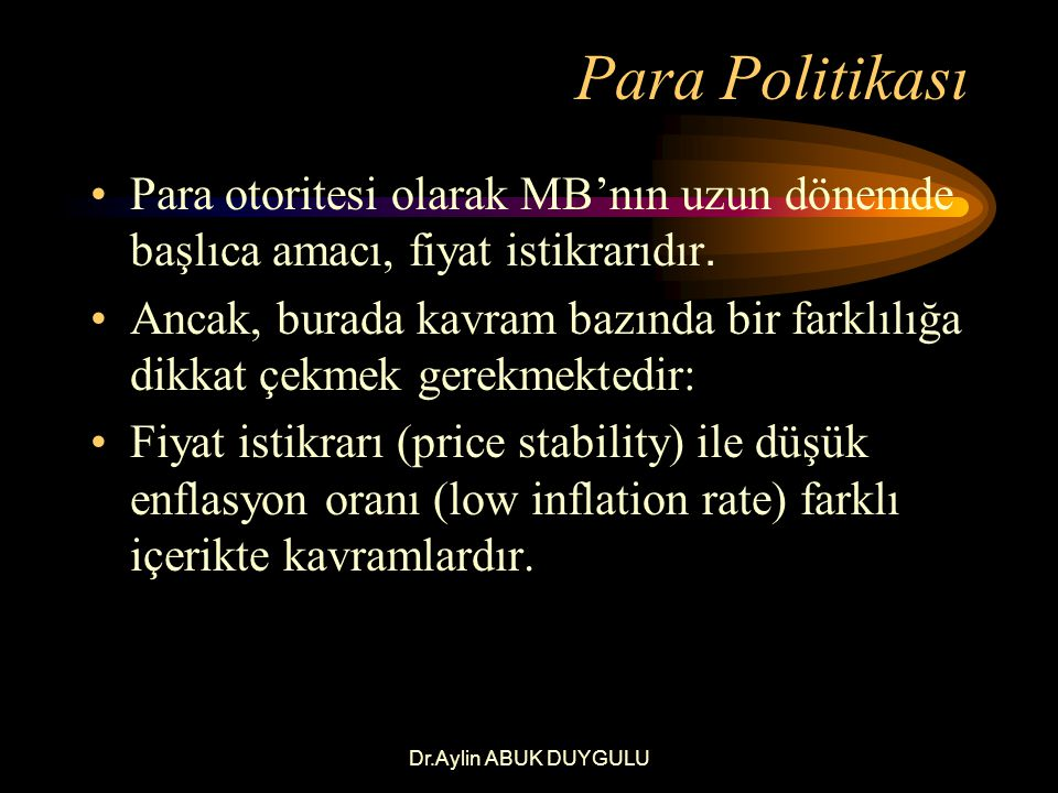 Para Politikası Para otoritesi olarak MB'nın uzun dönemde başlıca amacı, fiyat istikrarıdır.