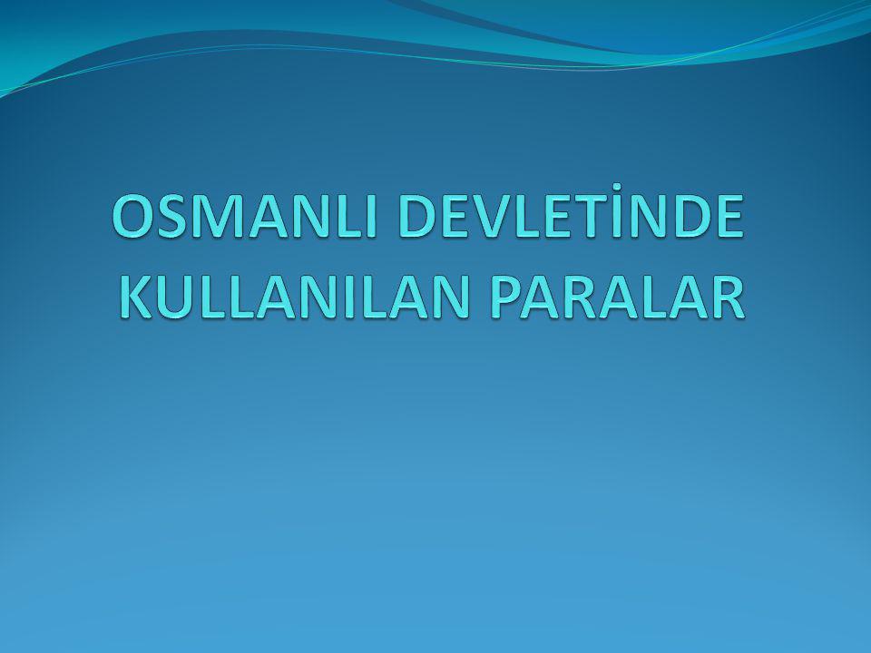 OSMANLI DEVLETİNDE KULLANILAN PARALAR