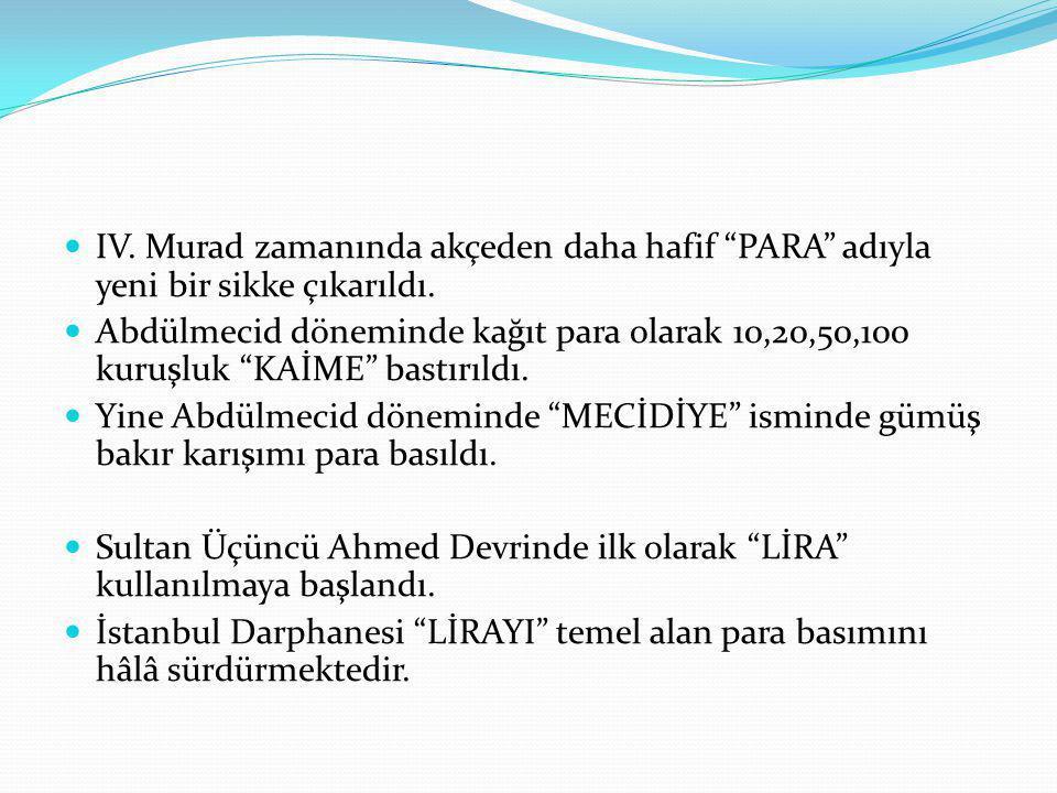 IV. Murad zamanında akçeden daha hafif PARA adıyla yeni bir sikke çıkarıldı.