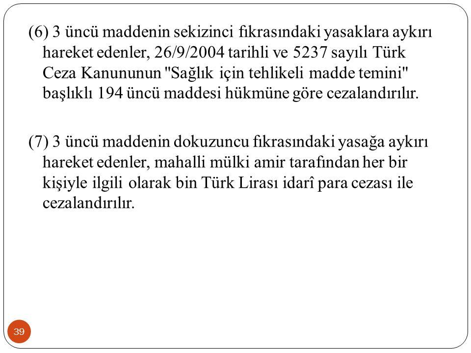 (6) 3 üncü maddenin sekizinci fıkrasındaki yasaklara aykırı hareket edenler, 26/9/2004 tarihli ve 5237 sayılı Türk Ceza Kanununun Sağlık için tehlikeli madde temini başlıklı 194 üncü maddesi hükmüne göre cezalandırılır.