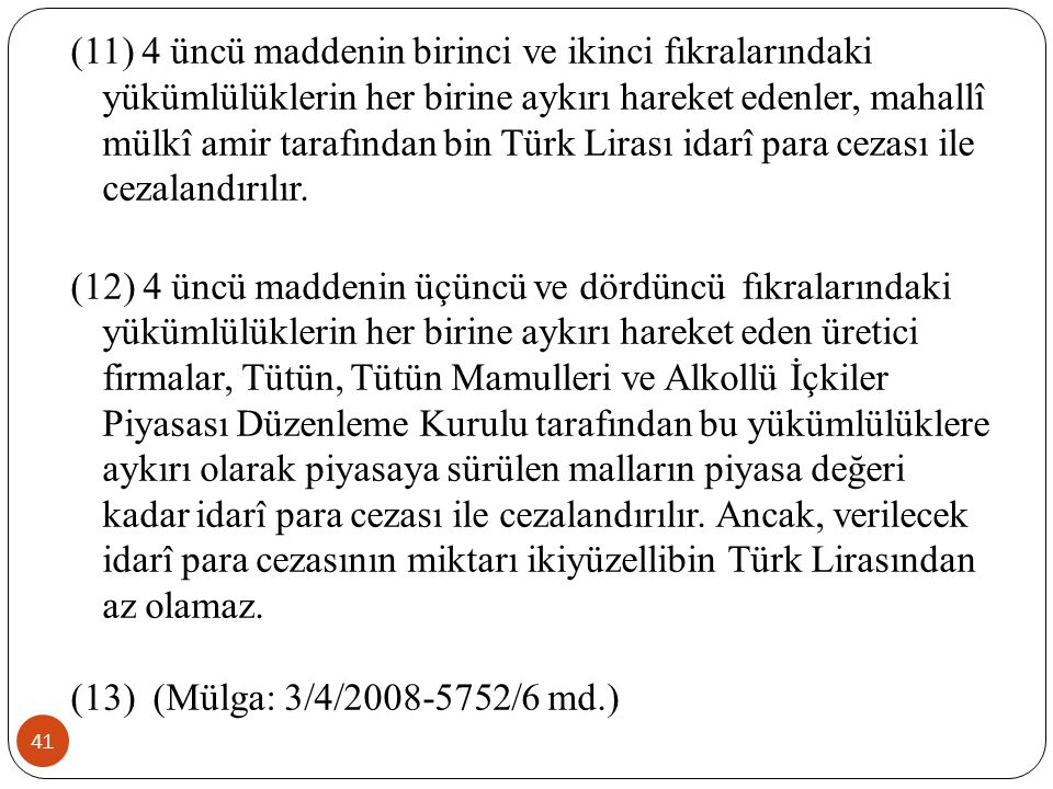 (11) 4 üncü maddenin birinci ve ikinci fıkralarındaki yükümlülüklerin her birine aykırı hareket edenler, mahallî mülkî amir tarafından bin Türk Lirası idarî para cezası ile cezalandırılır.