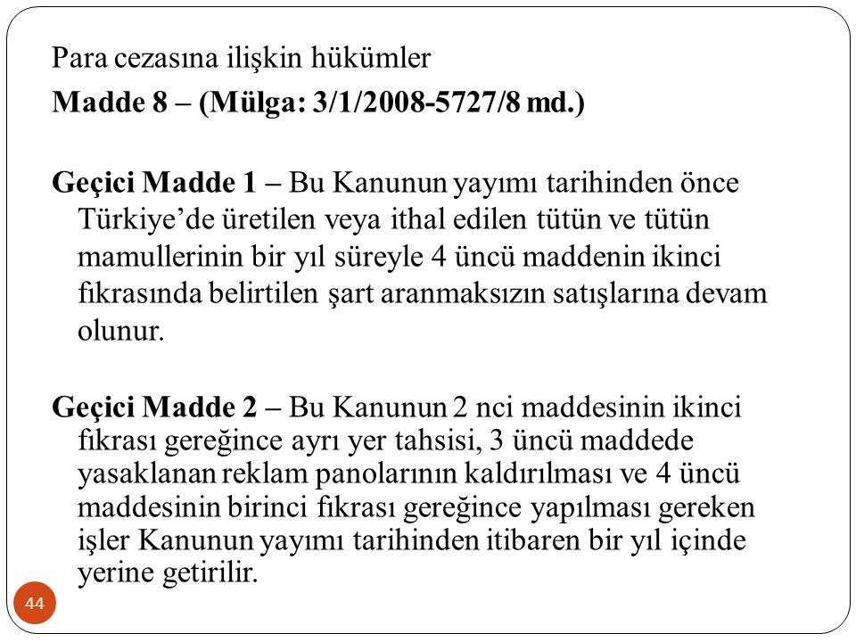 Para cezasına ilişkin hükümler Madde 8 – (Mülga: 3/1/2008-5727/8 md