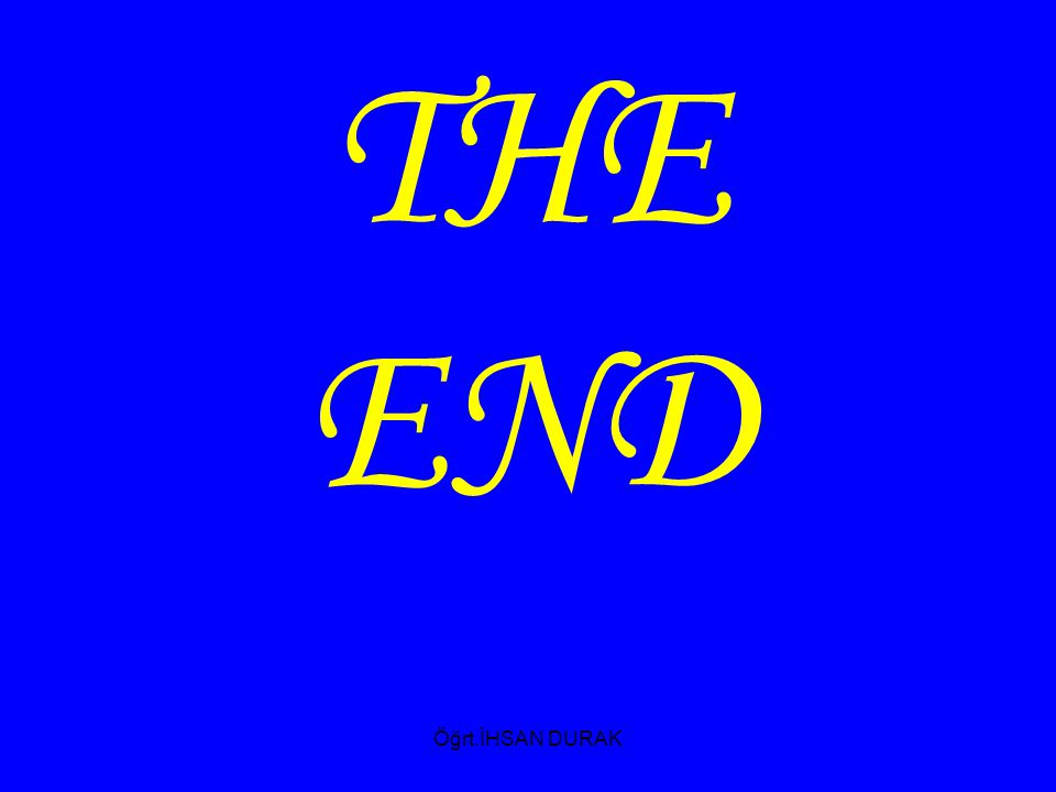 THE END Öğrt.İHSAN DURAK