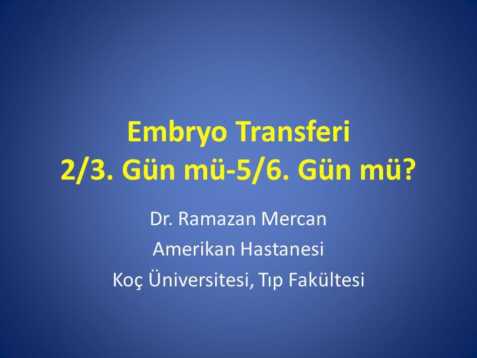 Embryo Transferi 2/3. Gün mü-5/6. Gün mü