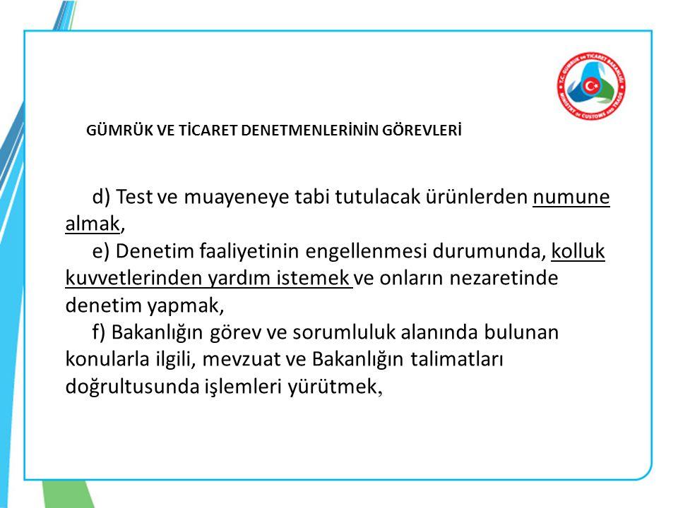 d) Test ve muayeneye tabi tutulacak ürünlerden numune almak,