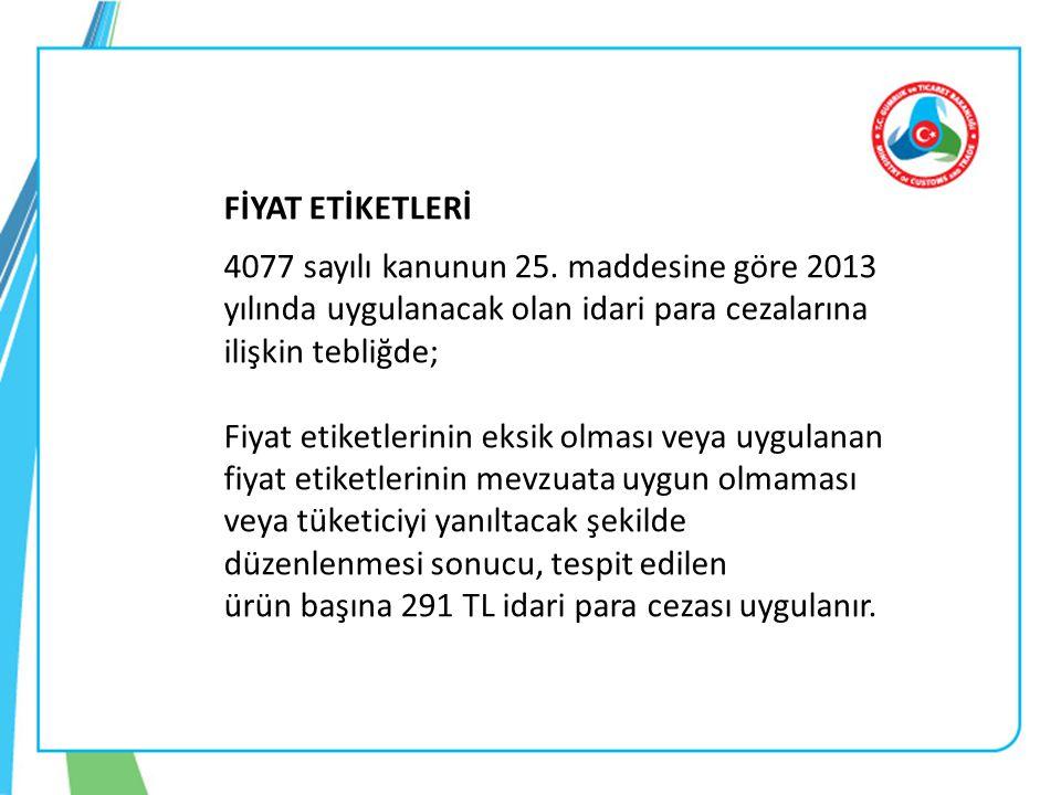 FİYAT ETİKETLERİ 4077 sayılı kanunun 25. maddesine göre 2013 yılında uygulanacak olan idari para cezalarına ilişkin tebliğde;