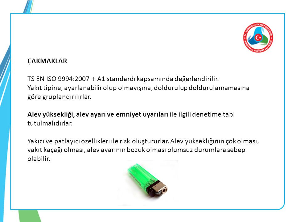 ÇAKMAKLAR TS EN ISO 9994:2007 + A1 standardı kapsamında değerlendirilir.