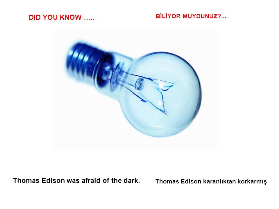Thomas Edison karanlıktan korkarmış