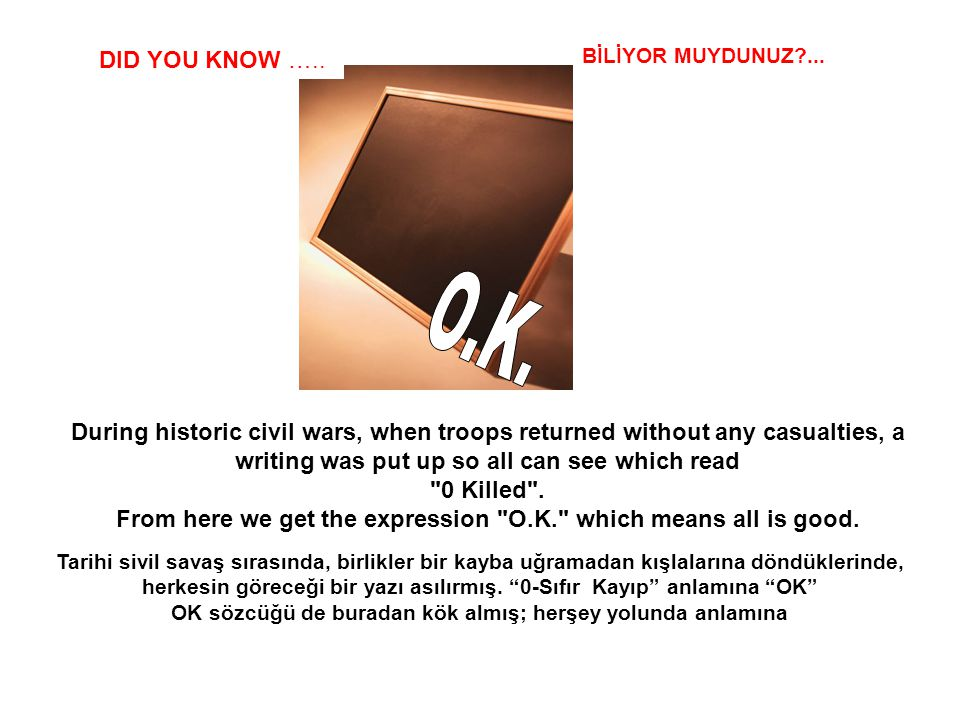 DID YOU KNOW ….. BİLİYOR MUYDUNUZ ... O.K.
