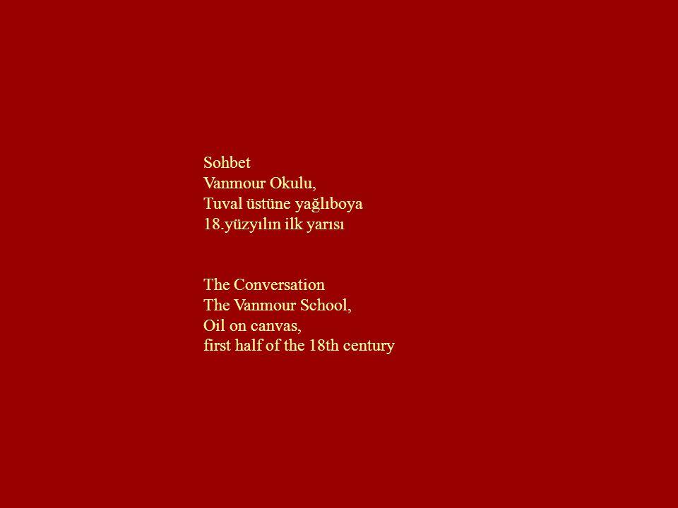 Sohbet Vanmour Okulu, Tuval üstüne yağlıboya. 18.yüzyılın ilk yarısı. The Conversation. The Vanmour School,