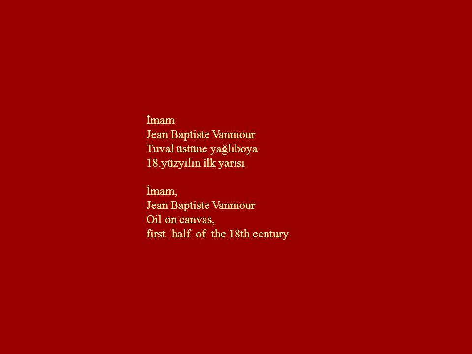 İmam Jean Baptiste Vanmour. Tuval üstüne yağlıboya. 18.yüzyılın ilk yarısı. İmam, Oil on canvas,