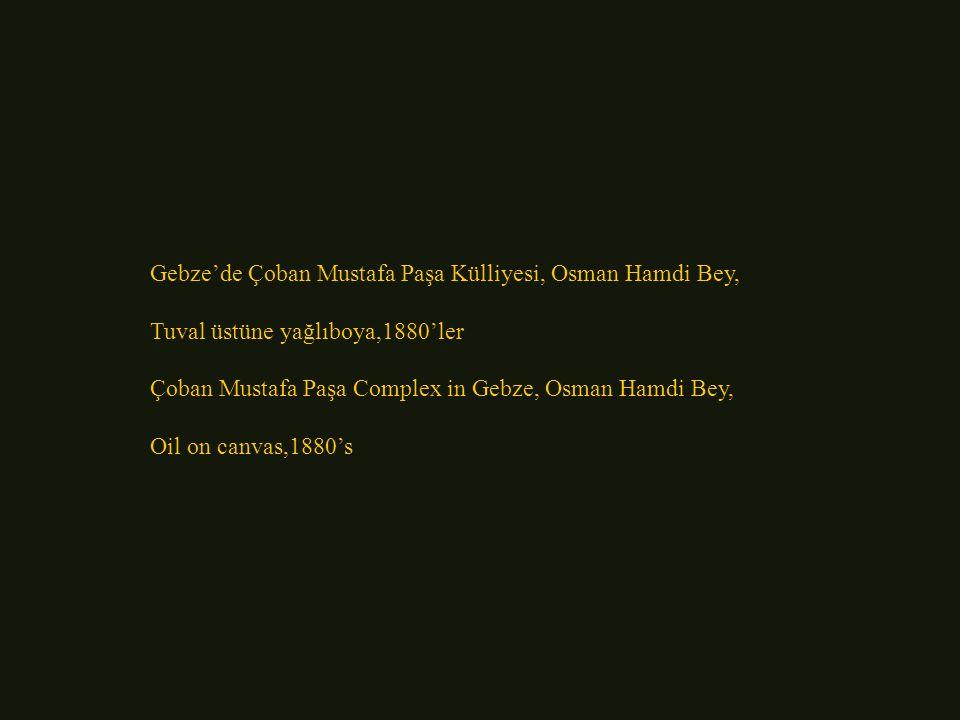 Gebze'de Çoban Mustafa Paşa Külliyesi, Osman Hamdi Bey,