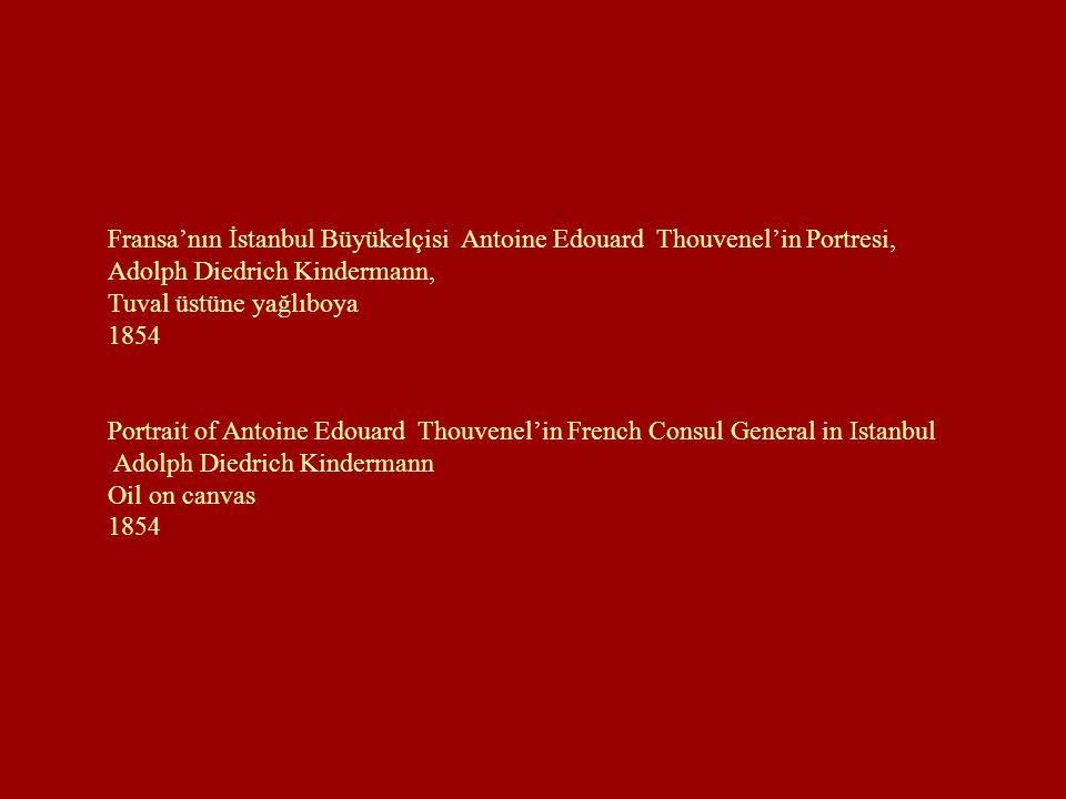 Fransa'nın İstanbul Büyükelçisi Antoine Edouard Thouvenel'in Portresi, Adolph Diedrich Kindermann,