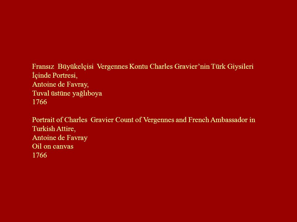 Fransız Büyükelçisi Vergennes Kontu Charles Gravier'nin Türk Giysileri İçinde Portresi,