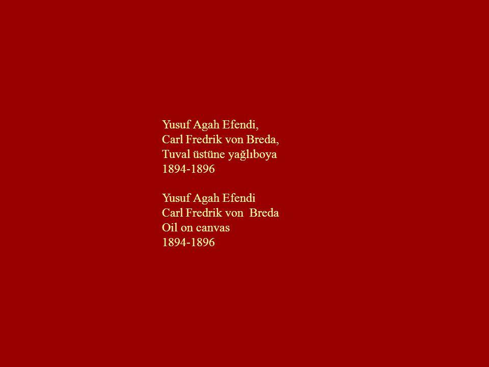 Yusuf Agah Efendi, Carl Fredrik von Breda, Tuval üstüne yağlıboya. 1894-1896. Yusuf Agah Efendi.