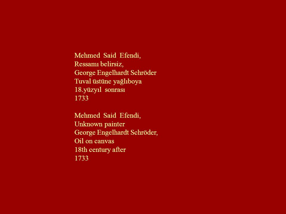 Mehmed Said Efendi, Ressamı belirsiz, George Engelhardt Schröder. Tuval üstüne yağlıboya. 18.yüzyıl sonrası.