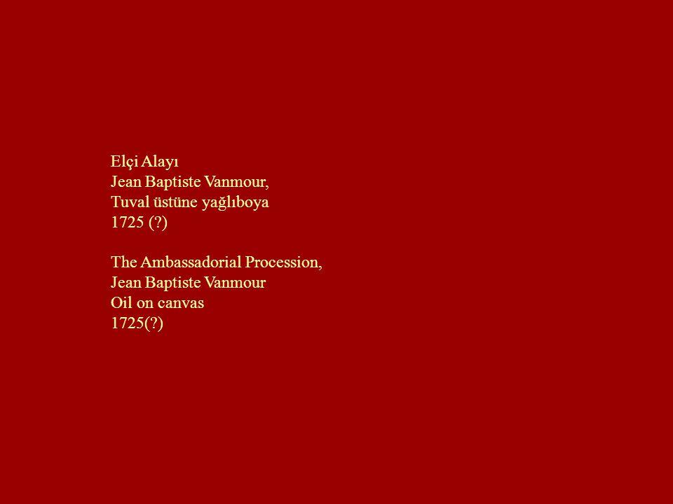 Elçi Alayı Jean Baptiste Vanmour, Tuval üstüne yağlıboya. 1725 ( ) The Ambassadorial Procession,