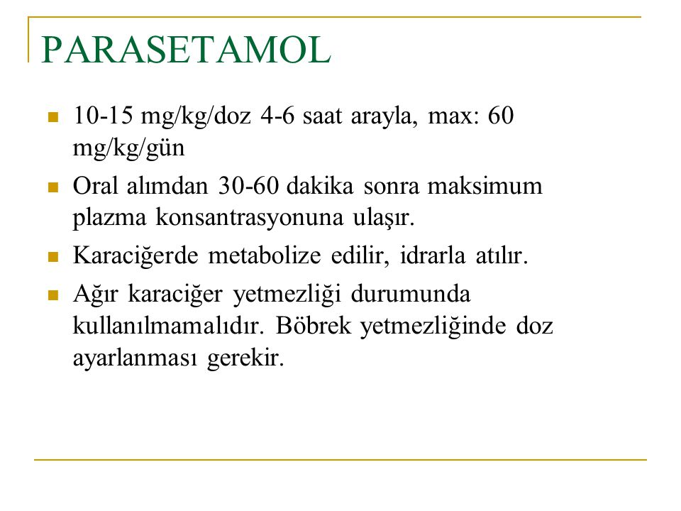 PARASETAMOL 10-15 mg/kg/doz 4-6 saat arayla, max: 60 mg/kg/gün