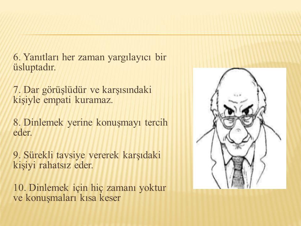 6. Yanıtları her zaman yargılayıcı bir üsluptadır.