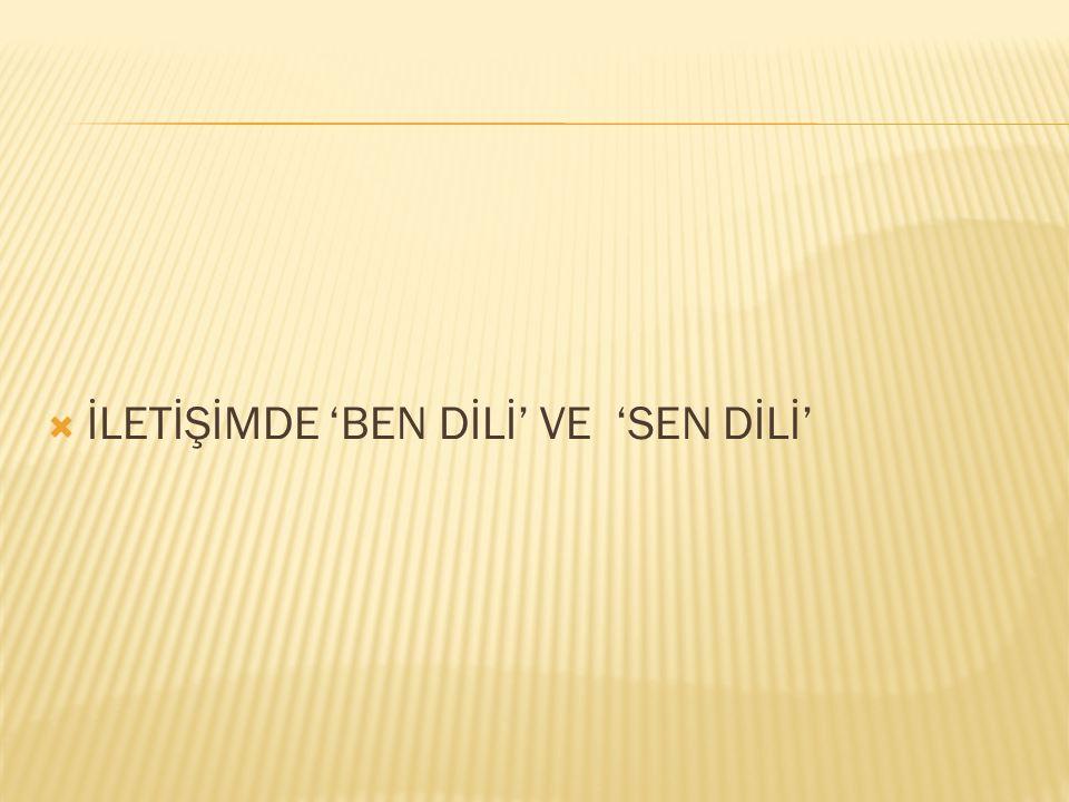 İLETİŞİMDE 'BEN DİLİ' VE 'SEN DİLİ'