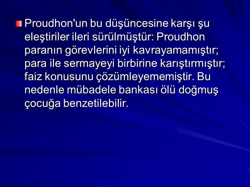 Proudhon un bu düşüncesine karşı şu eleştiriler ileri sürülmüştür: Proudhon paranın görevlerini iyi kavrayamamıştır; para ile sermayeyi birbirine karıştırmıştır; faiz konusunu çözümleyememiştir.