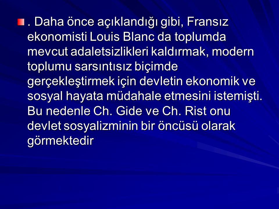 Daha önce açıklandığı gibi, Fransız ekonomisti Louis Blanc da toplumda mevcut adaletsizlikleri kaldırmak, modern toplumu sarsıntısız biçimde gerçekleştirmek için devletin ekonomik ve sosyal hayata müdahale etmesini istemişti.