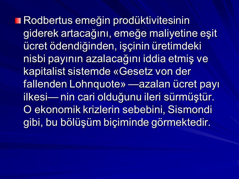 Rodbertus emeğin prodüktivitesinin giderek artacağını, emeğe maliyetine eşit ücret ödendiğinden, işçinin üretimdeki nisbi payının azalacağını iddia etmiş ve kapitalist sistemde «Gesetz von der fallenden Lohnquote» —azalan ücret payı ilkesi— nin cari olduğunu ileri sürmüştür.