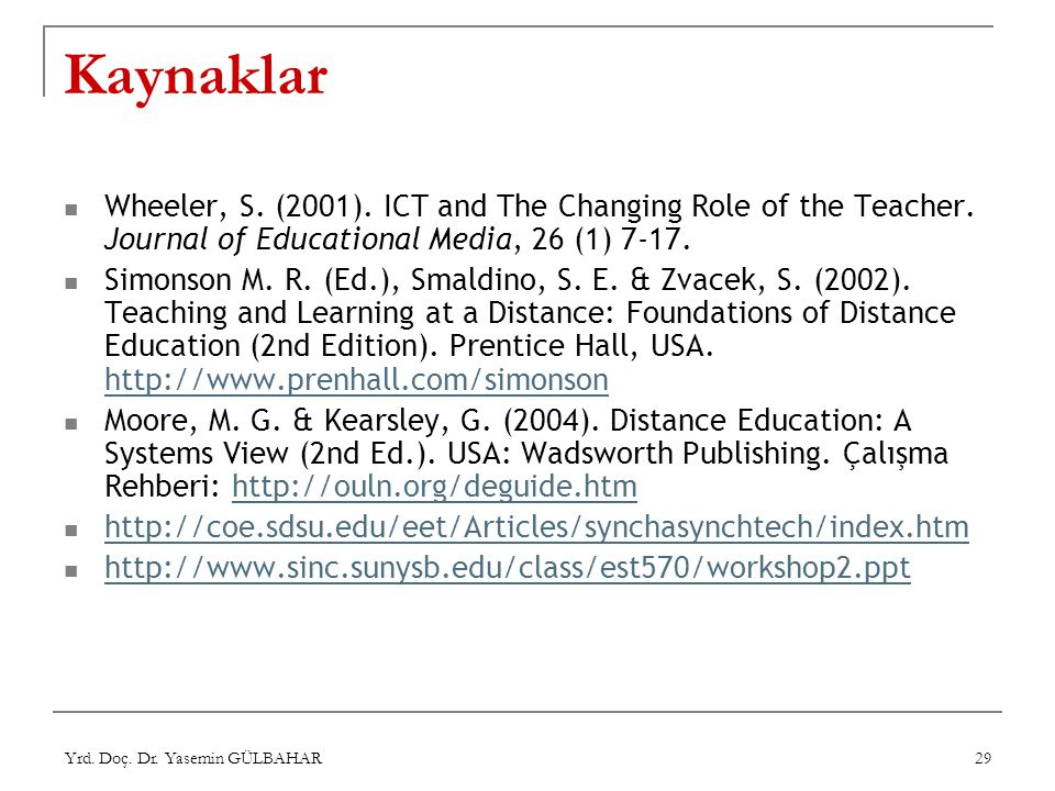 Kaynaklar Wheeler, S. (2001). ICT and The Changing Role of the Teacher. Journal of Educational Media, 26 (1) 7-17.