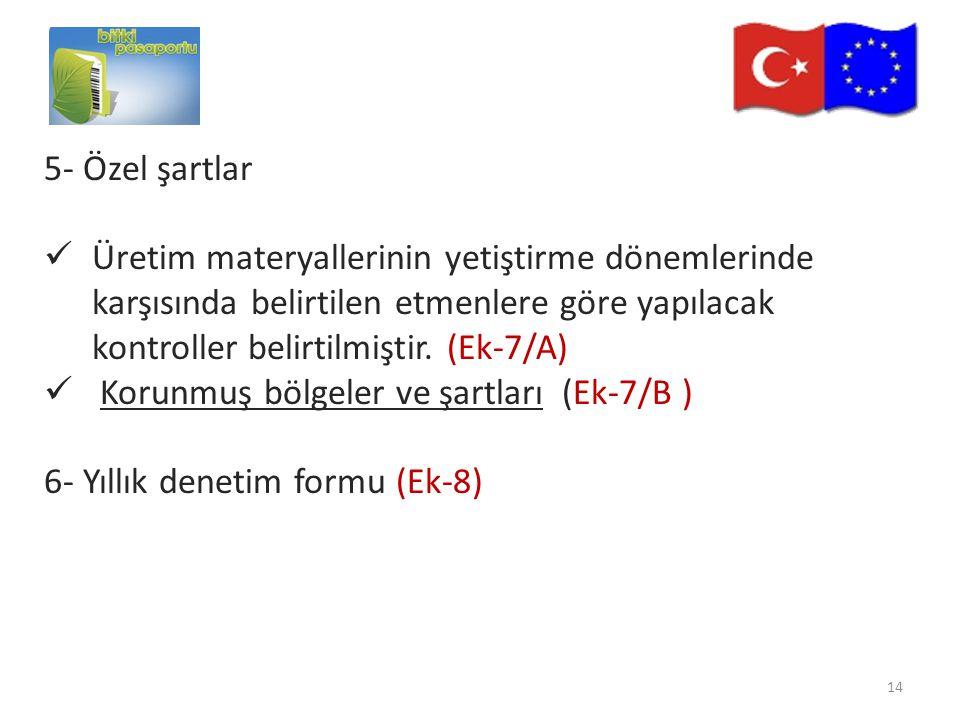 5- Özel şartlar Üretim materyallerinin yetiştirme dönemlerinde karşısında belirtilen etmenlere göre yapılacak kontroller belirtilmiştir. (Ek-7/A)
