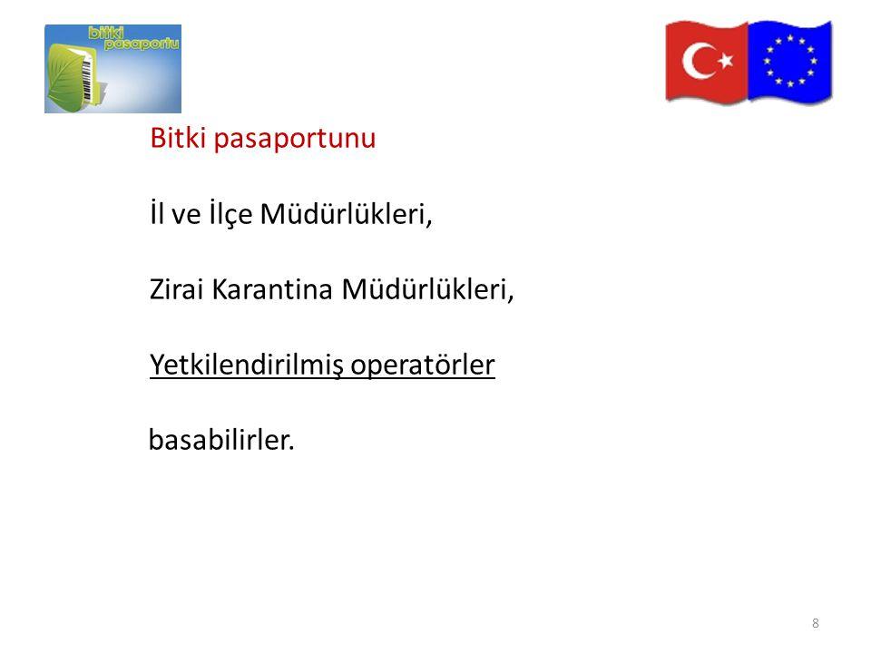 Bitki pasaportunu İl ve İlçe Müdürlükleri, Zirai Karantina Müdürlükleri, Yetkilendirilmiş operatörler.