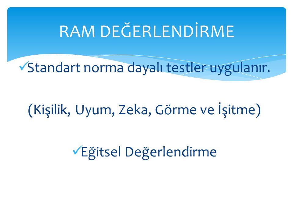 RAM DEĞERLENDİRME Standart norma dayalı testler uygulanır.