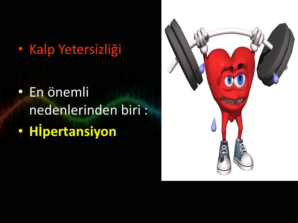 Kalp Yetersizliği En önemli nedenlerinden biri : Hİpertansiyon