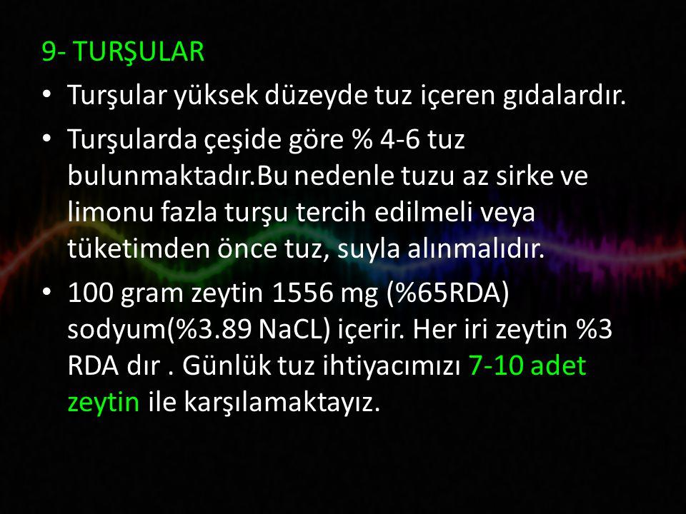 9- TURŞULAR Turşular yüksek düzeyde tuz içeren gıdalardır.
