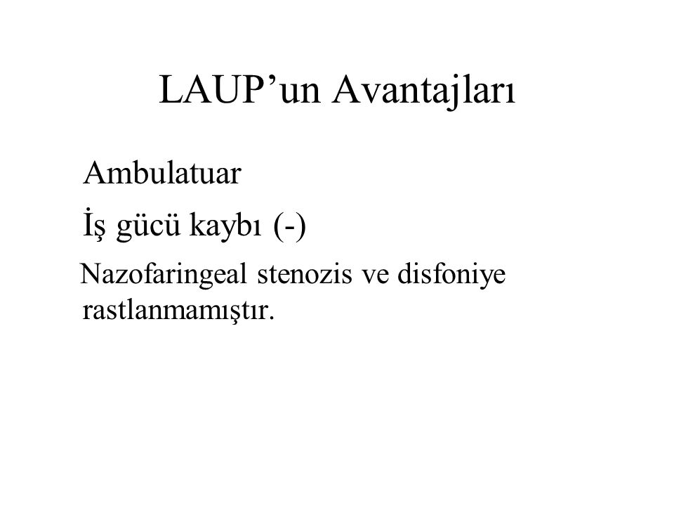 LAUP'un Avantajları Ambulatuar İş gücü kaybı (-)