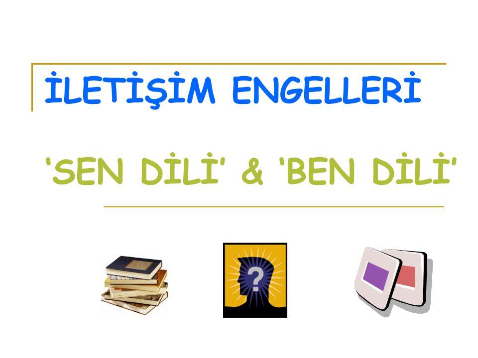 İLETİŞİM ENGELLERİ 'SEN DİLİ' & 'BEN DİLİ'