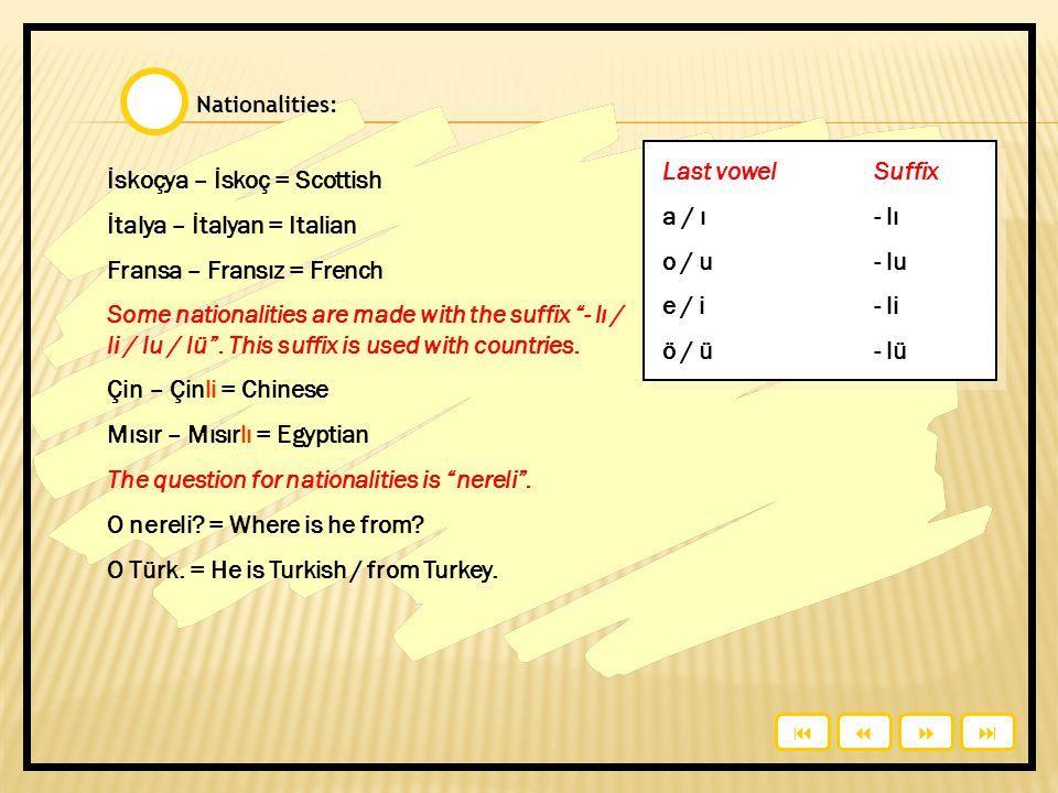 İskoçya – İskoç = Scottish İtalya – İtalyan = Italian