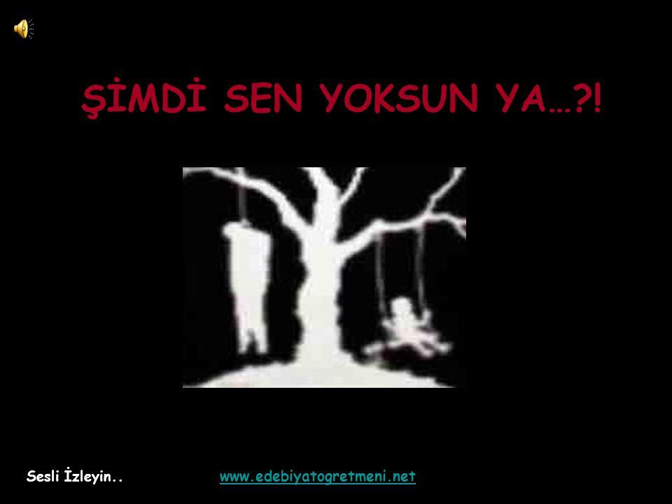 ŞİMDİ SEN YOKSUN YA… ! Sesli İzleyin.. www.edebiyatogretmeni.net