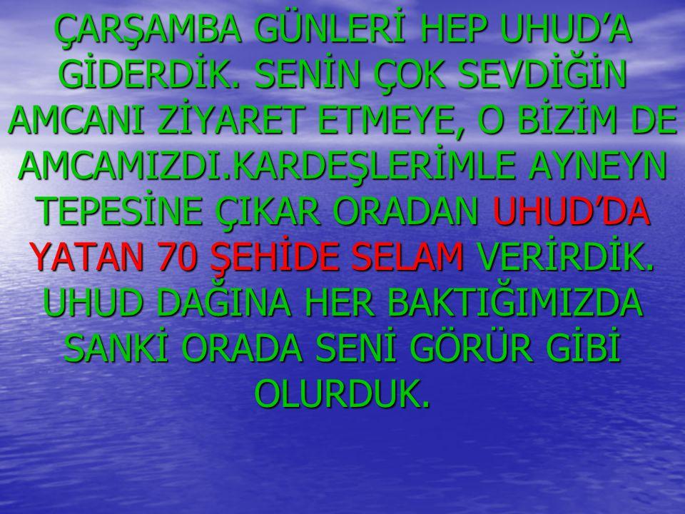 ÇARŞAMBA GÜNLERİ HEP UHUD'A GİDERDİK