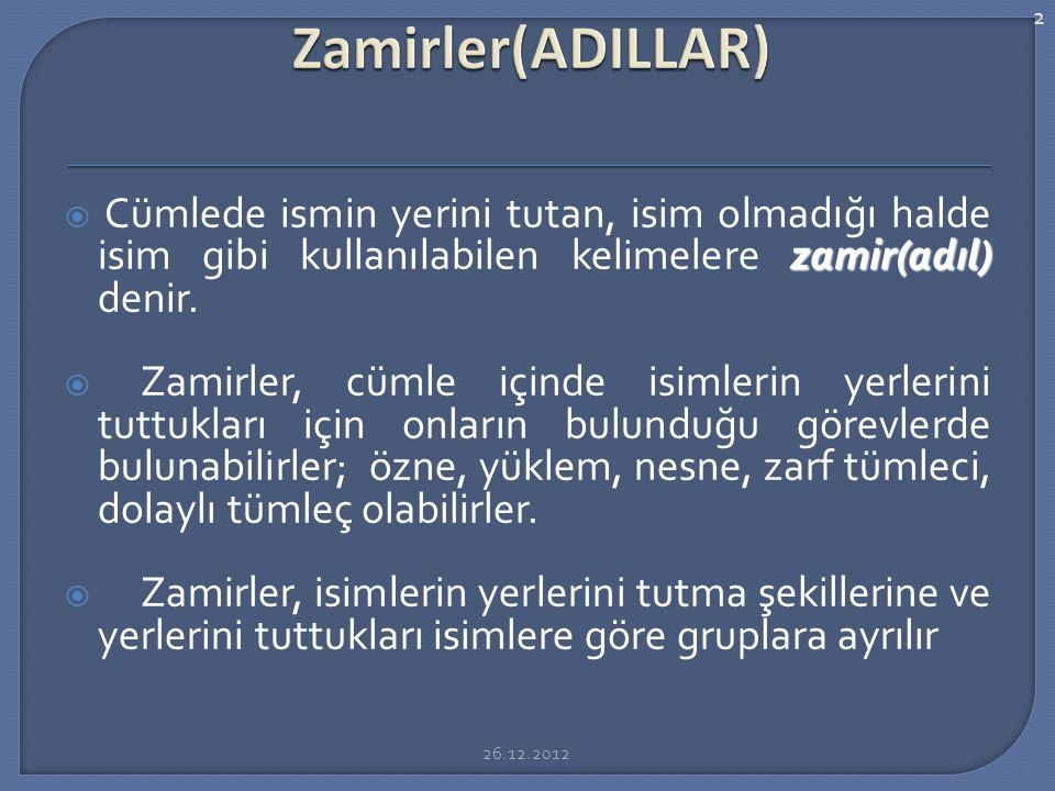 Zamirler(ADILLAR) Cümlede ismin yerini tutan, isim olmadığı halde isim gibi kullanılabilen kelimelere zamir(adıl) denir.