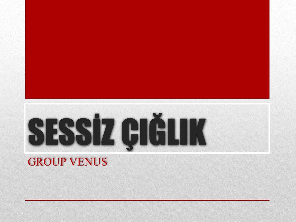 SESSİZ ÇIĞLIK GROUP VENUS