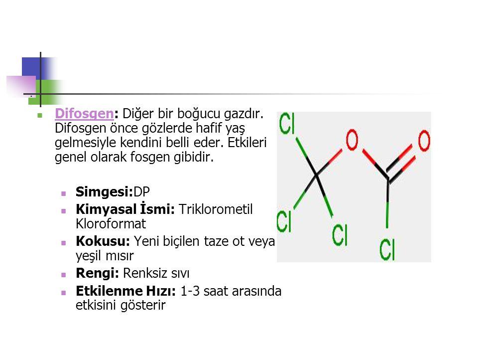 . Difosgen: Diğer bir boğucu gazdır. Difosgen önce gözlerde hafif yaş gelmesiyle kendini belli eder. Etkileri genel olarak fosgen gibidir.