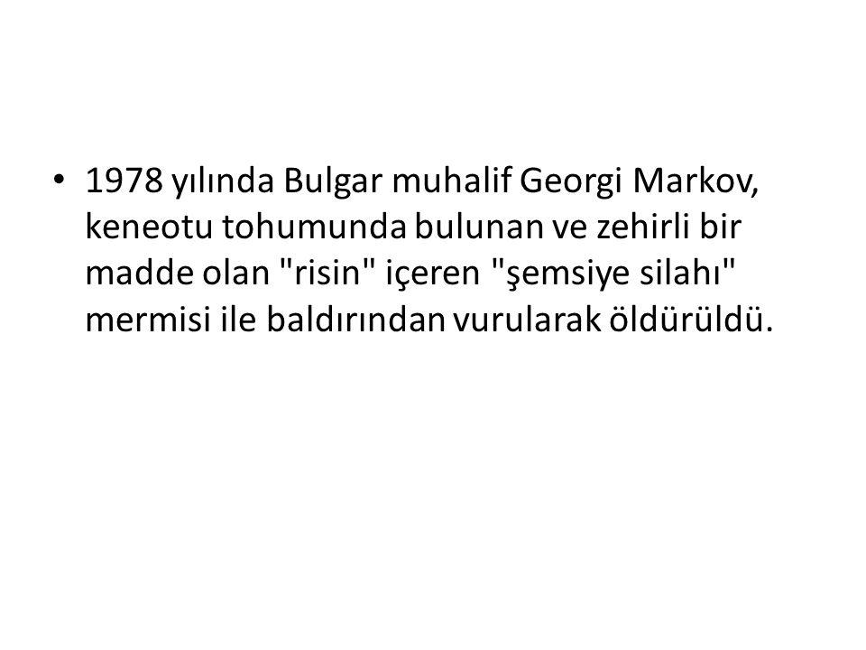 1978 yılında Bulgar muhalif Georgi Markov, keneotu tohumunda bulunan ve zehirli bir madde olan risin içeren şemsiye silahı mermisi ile baldırından vurularak öldürüldü.