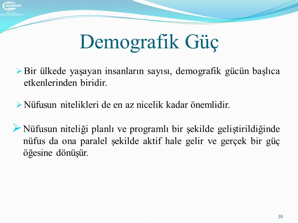 Demografik Güç Bir ülkede yaşayan insanların sayısı, demografik gücün başlıca etkenlerinden biridir.