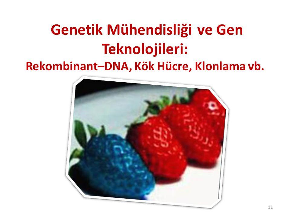 Genetik Mühendisliği ve Gen Teknolojileri: Rekombinant–DNA, Kök Hücre, Klonlama vb.