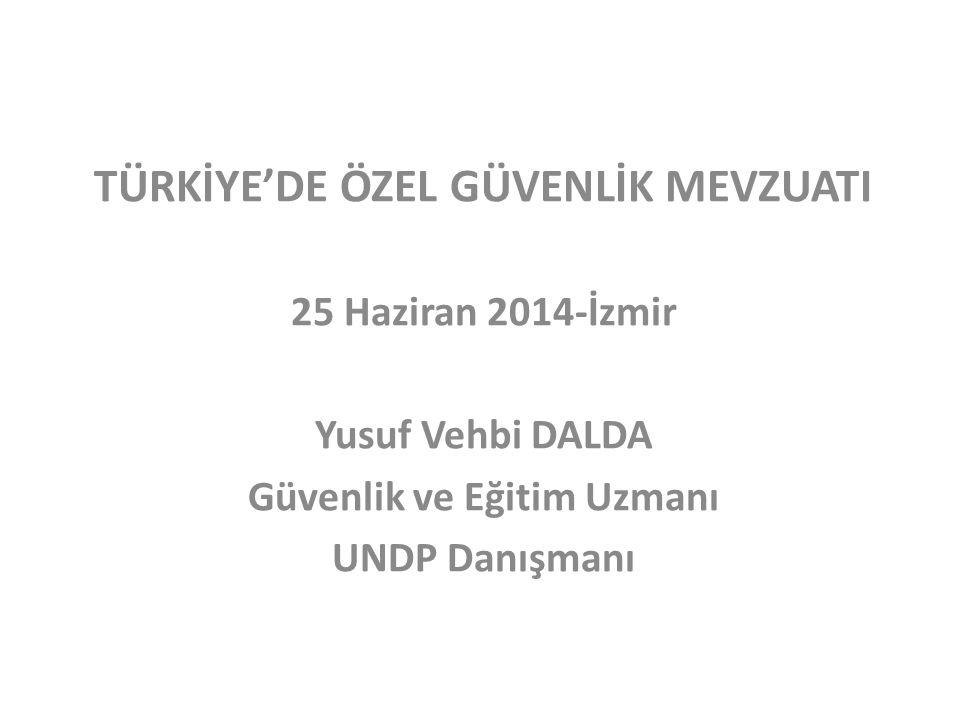 TÜRKİYE'DE ÖZEL GÜVENLİK MEVZUATI Güvenlik ve Eğitim Uzmanı