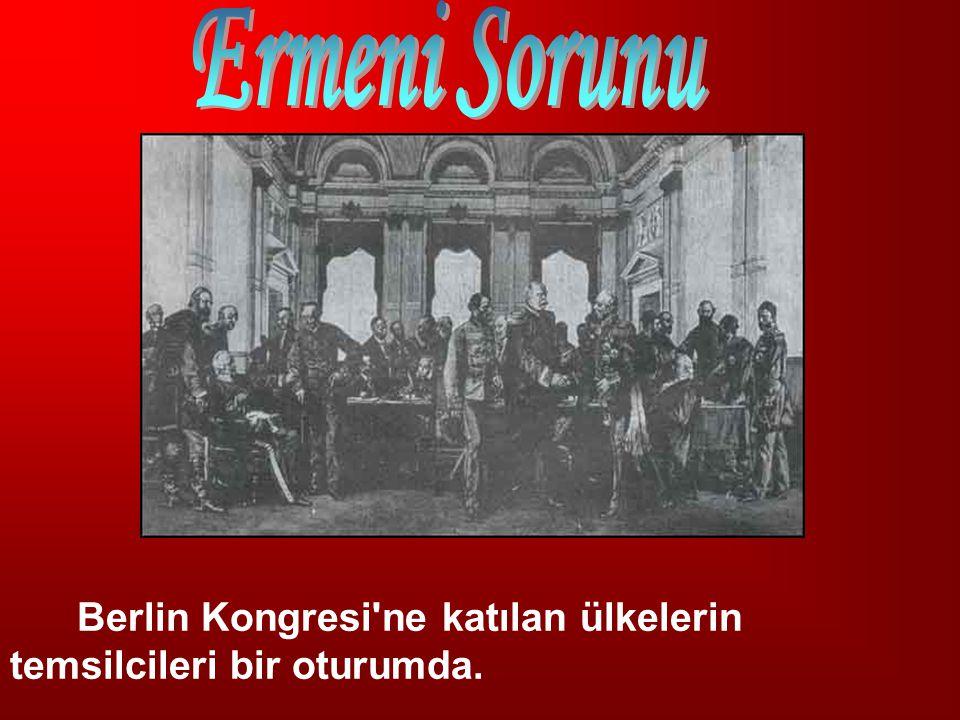 Ermeni Sorunu Berlin Kongresi ne katılan ülkelerin temsilcileri bir oturumda.