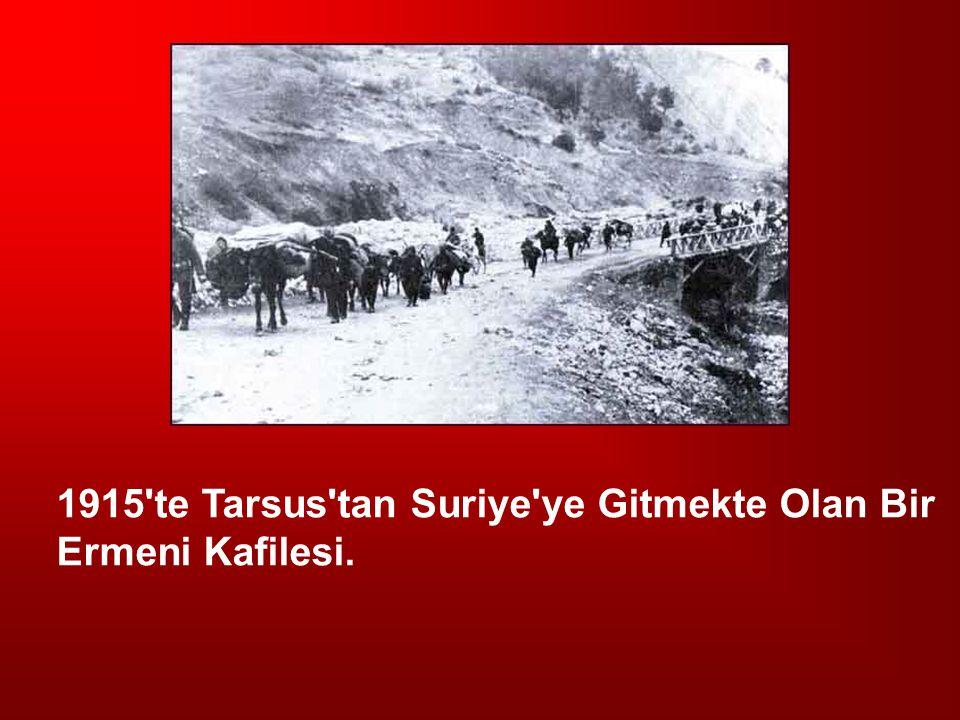 1915 te Tarsus tan Suriye ye Gitmekte Olan Bir Ermeni Kafilesi.
