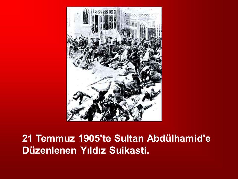 21 Temmuz 1905 te Sultan Abdülhamid e Düzenlenen Yıldız Suikasti.