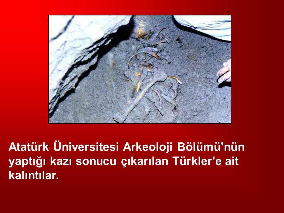 Atatürk Üniversitesi Arkeoloji Bölümü nün yaptığı kazı sonucu çıkarılan Türkler e ait kalıntılar.